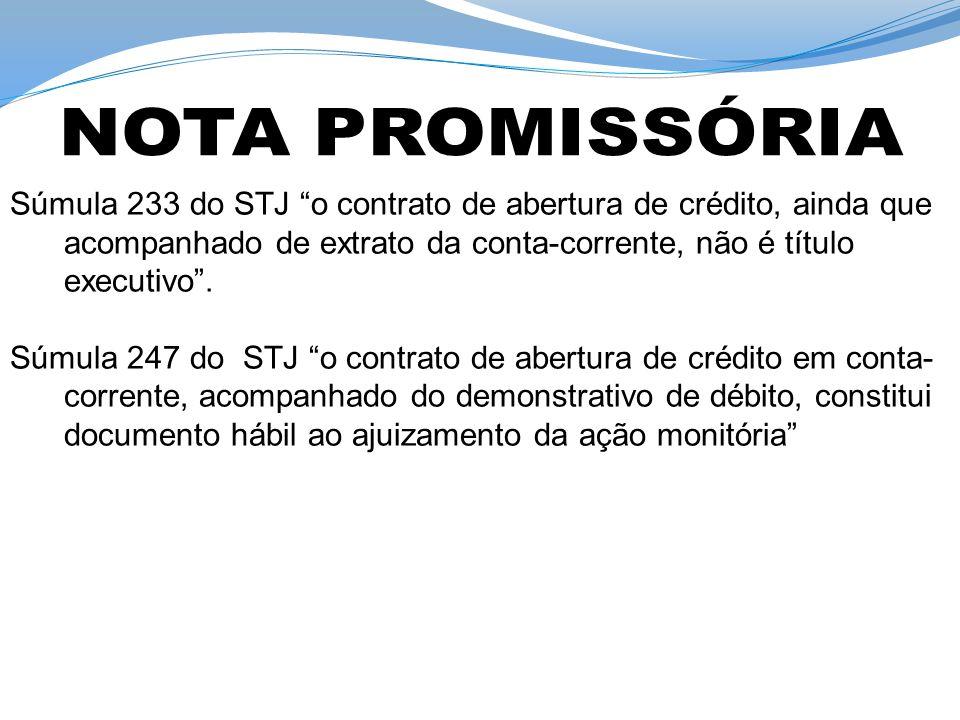 Súmula 233 do STJ o contrato de abertura de crédito, ainda que acompanhado de extrato da conta-corrente, não é título executivo. Súmula 247 do STJ o c