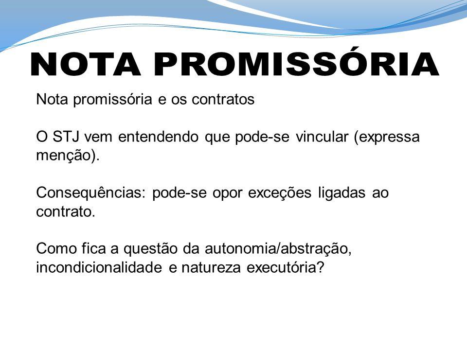 Nota promissória e os contratos O STJ vem entendendo que pode-se vincular (expressa menção).