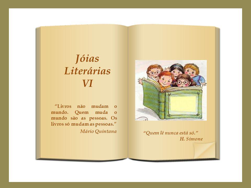 Jóias Literárias VI Livros não mudam o mundo.Quem muda o mundo são as pessoas.