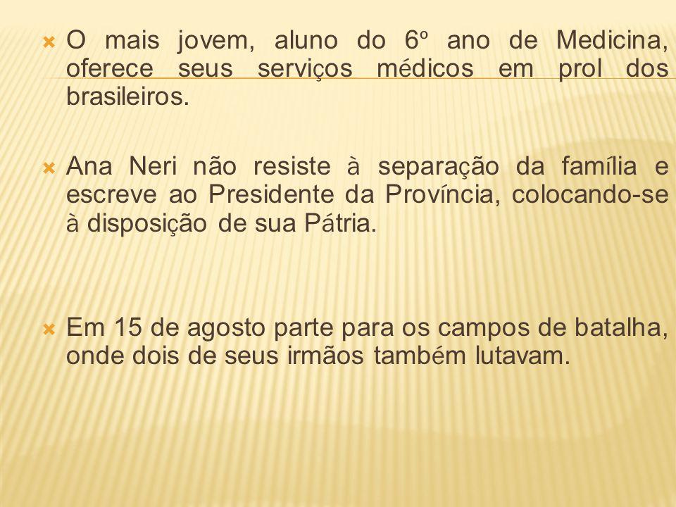 O mais jovem, aluno do 6 º ano de Medicina, oferece seus servi ç os m é dicos em prol dos brasileiros. Ana Neri não resiste à separa ç ão da fam í lia