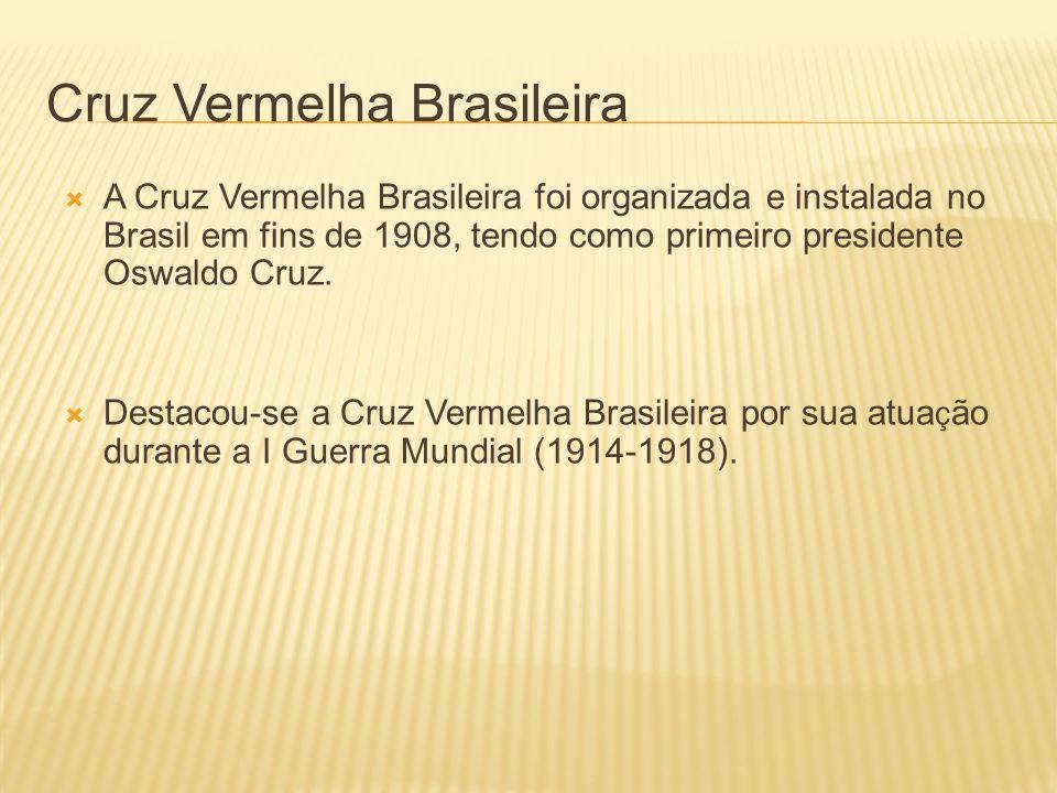 Cruz Vermelha Brasileira A Cruz Vermelha Brasileira foi organizada e instalada no Brasil em fins de 1908, tendo como primeiro presidente Oswaldo Cruz.