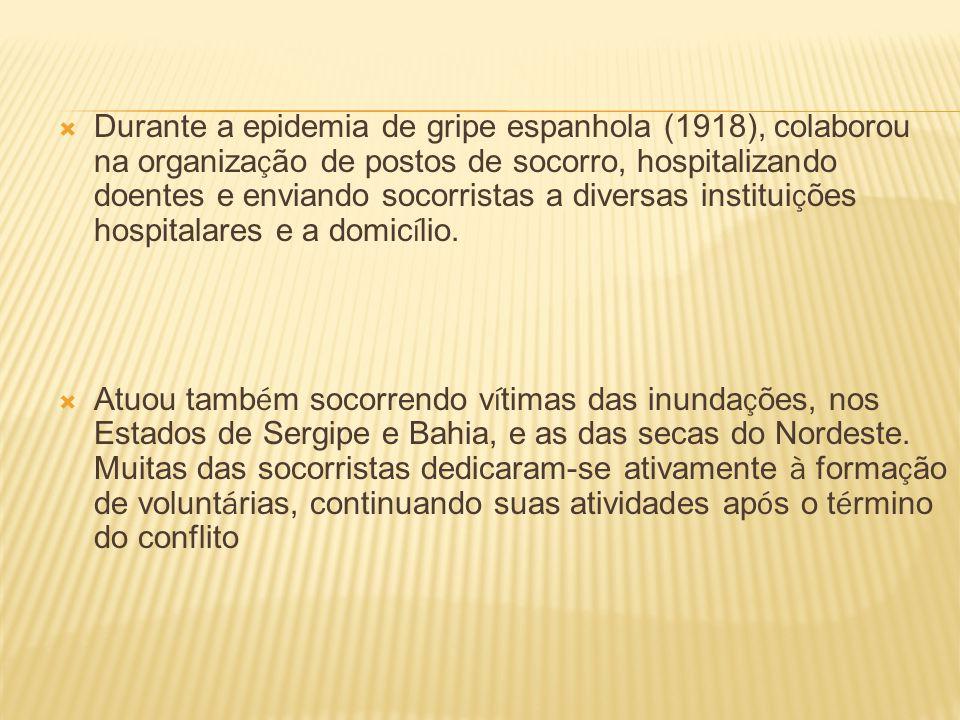 Durante a epidemia de gripe espanhola (1918), colaborou na organiza ç ão de postos de socorro, hospitalizando doentes e enviando socorristas a diversas institui ç ões hospitalares e a domic í lio.