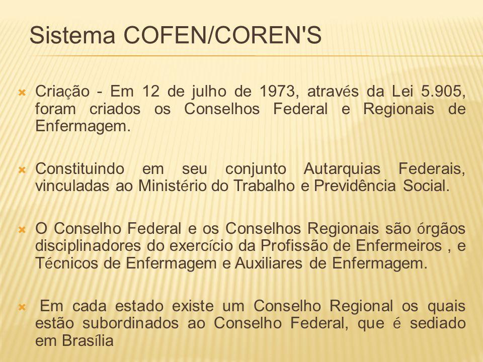 Sistema COFEN/COREN S Cria ç ão - Em 12 de julho de 1973, atrav é s da Lei 5.905, foram criados os Conselhos Federal e Regionais de Enfermagem.