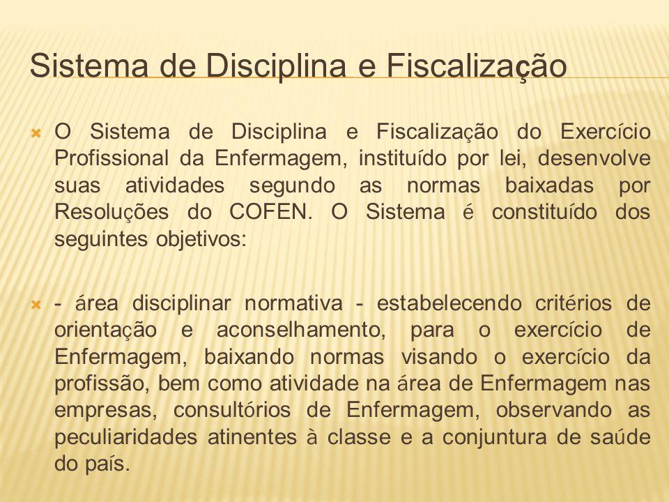 Sistema de Disciplina e Fiscaliza ç ão O Sistema de Disciplina e Fiscaliza ç ão do Exerc í cio Profissional da Enfermagem, institu í do por lei, desen