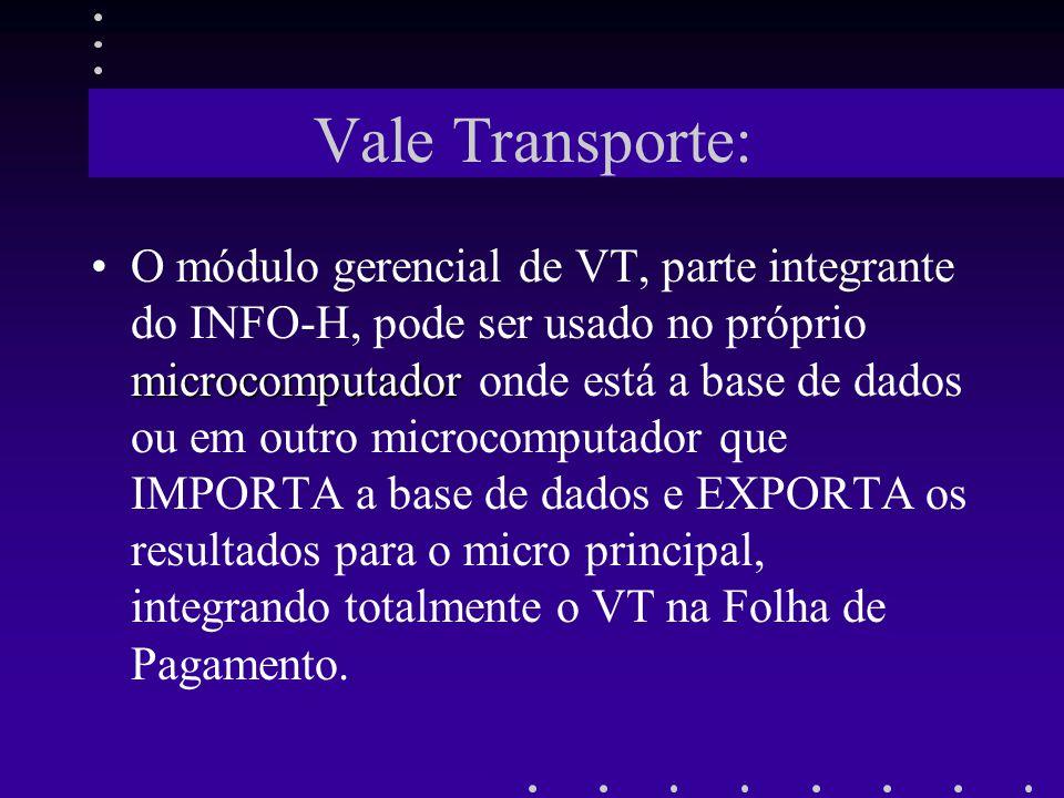 Vale Transporte: microcomputadorO módulo gerencial de VT, parte integrante do INFO-H, pode ser usado no próprio microcomputador onde está a base de da