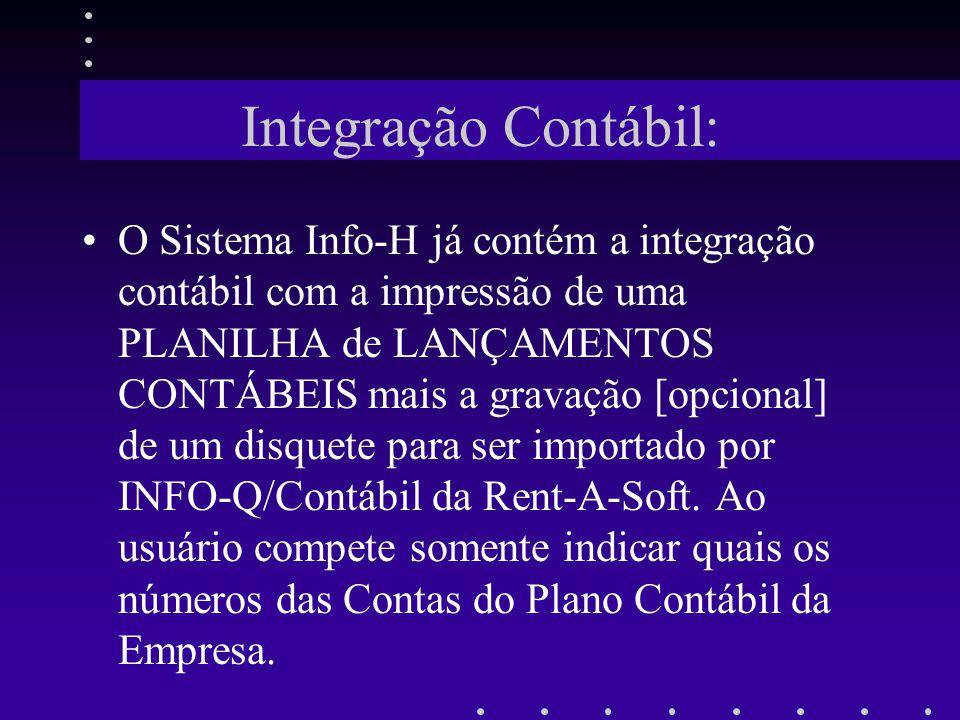 Integração Contábil: O Sistema Info-H já contém a integração contábil com a impressão de uma PLANILHA de LANÇAMENTOS CONTÁBEIS mais a gravação [opcion