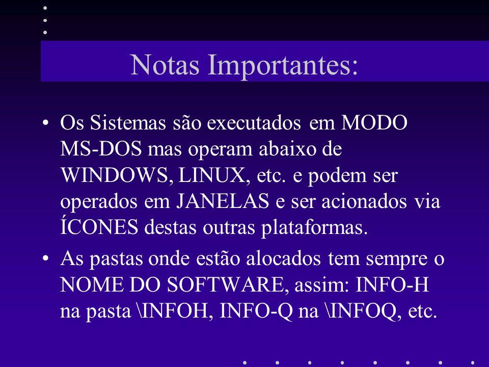 Notas Importantes: Os Sistemas são executados em MODO MS-DOS mas operam abaixo de WINDOWS, LINUX, etc. e podem ser operados em JANELAS e ser acionados