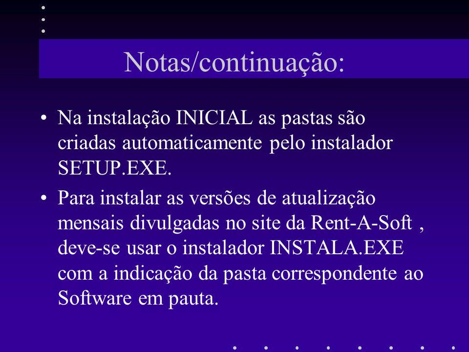 Notas/continuação: Na instalação INICIAL as pastas são criadas automaticamente pelo instalador SETUP.EXE. Para instalar as versões de atualização mens
