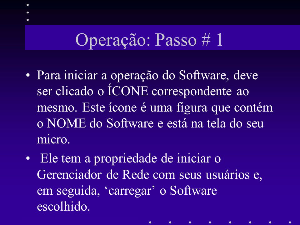 Operação: Passo # 1 Para iniciar a operação do Software, deve ser clicado o ÍCONE correspondente ao mesmo. Este ícone é uma figura que contém o NOME d