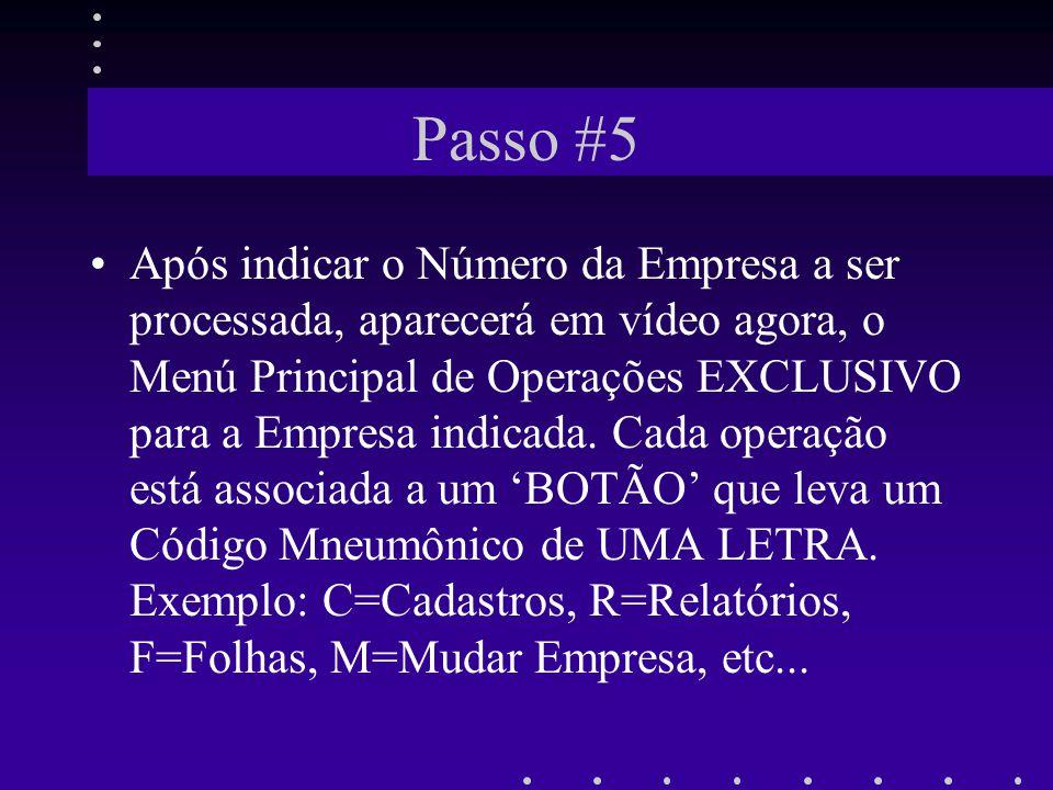 Passo #5 Após indicar o Número da Empresa a ser processada, aparecerá em vídeo agora, o Menú Principal de Operações EXCLUSIVO para a Empresa indicada.