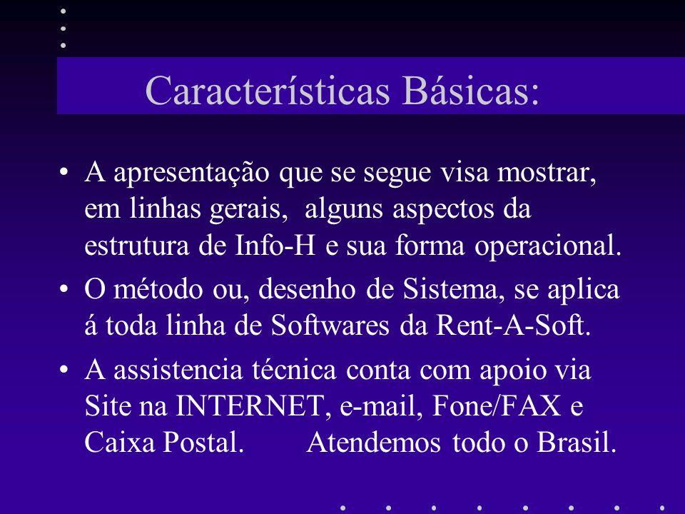 Características Básicas: A apresentação que se segue visa mostrar, em linhas gerais, alguns aspectos da estrutura de Info-H e sua forma operacional. O
