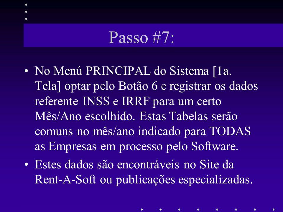 Passo #7: No Menú PRINCIPAL do Sistema [1a. Tela] optar pelo Botão 6 e registrar os dados referente INSS e IRRF para um certo Mês/Ano escolhido. Estas