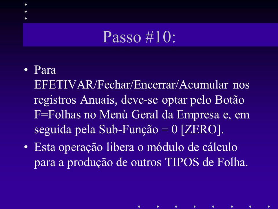 Passo #10: Para EFETIVAR/Fechar/Encerrar/Acumular nos registros Anuais, deve-se optar pelo Botão F=Folhas no Menú Geral da Empresa e, em seguida pela
