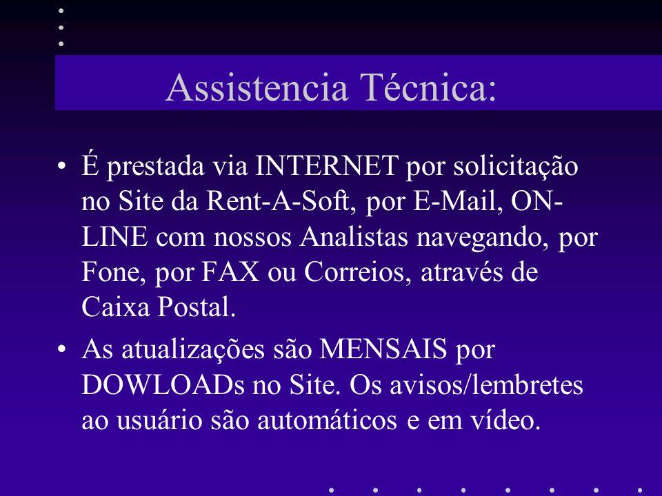 Assistencia Técnica: É prestada via INTERNET por solicitação no Site da Rent-A-Soft, por E-Mail, ON- LINE com nossos Analistas navegando, por Fone, po