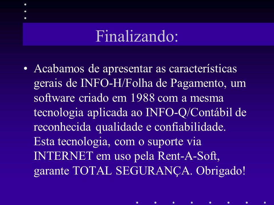 Finalizando: Acabamos de apresentar as características gerais de INFO-H/Folha de Pagamento, um software criado em 1988 com a mesma tecnologia aplicada