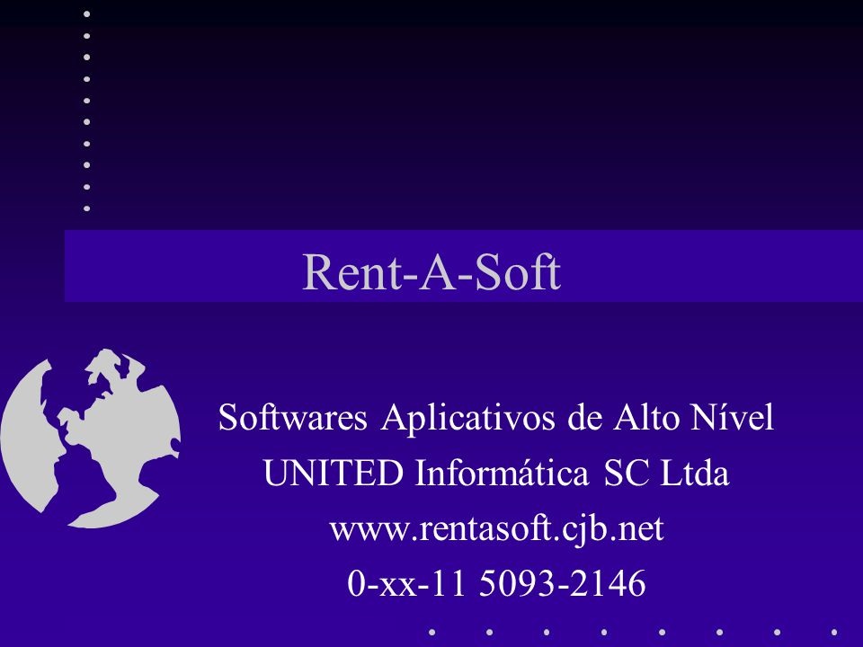 Rent-A-Soft Softwares Aplicativos de Alto Nível UNITED Informática SC Ltda www.rentasoft.cjb.net 0-xx-11 5093-2146
