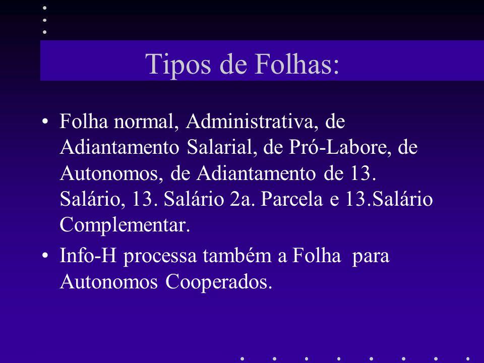 Tipos de Folhas: Folha normal, Administrativa, de Adiantamento Salarial, de Pró-Labore, de Autonomos, de Adiantamento de 13. Salário, 13. Salário 2a.