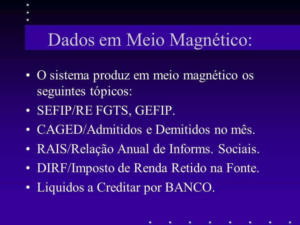Dados em Meio Magnético: O sistema produz em meio magnético os seguintes tópicos: SEFIP/RE FGTS, GEFIP. CAGED/Admitidos e Demitidos no mês. RAIS/Relaç
