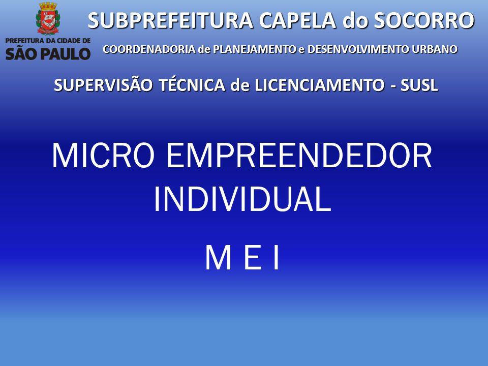 MICRO EMPREENDEDOR INDIVIDUAL M E I SUBPREFEITURA CAPELA do SOCORRO COORDENADORIA de PLANEJAMENTO e DESENVOLVIMENTO URBANO SUPERVISÃO TÉCNICA de LICENCIAMENTO - SUSL