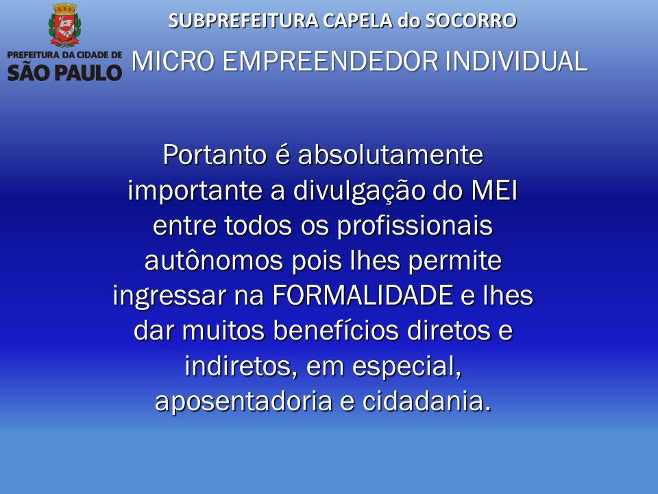 SUBPREFEITURA CAPELA do SOCORRO MICRO EMPREENDEDOR INDIVIDUAL Portanto é absolutamente importante a divulgação do MEI entre todos os profissionais aut