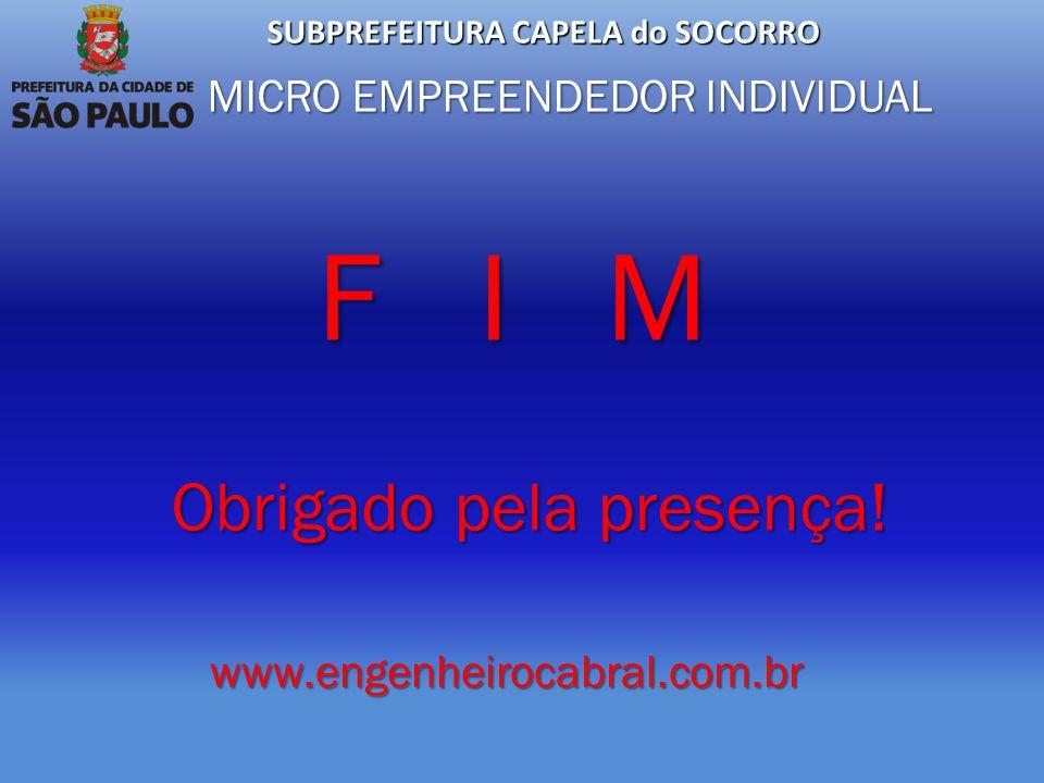 SUBPREFEITURA CAPELA do SOCORRO MICRO EMPREENDEDOR INDIVIDUAL F I M Obrigado pela presença! www.engenheirocabral.com.br