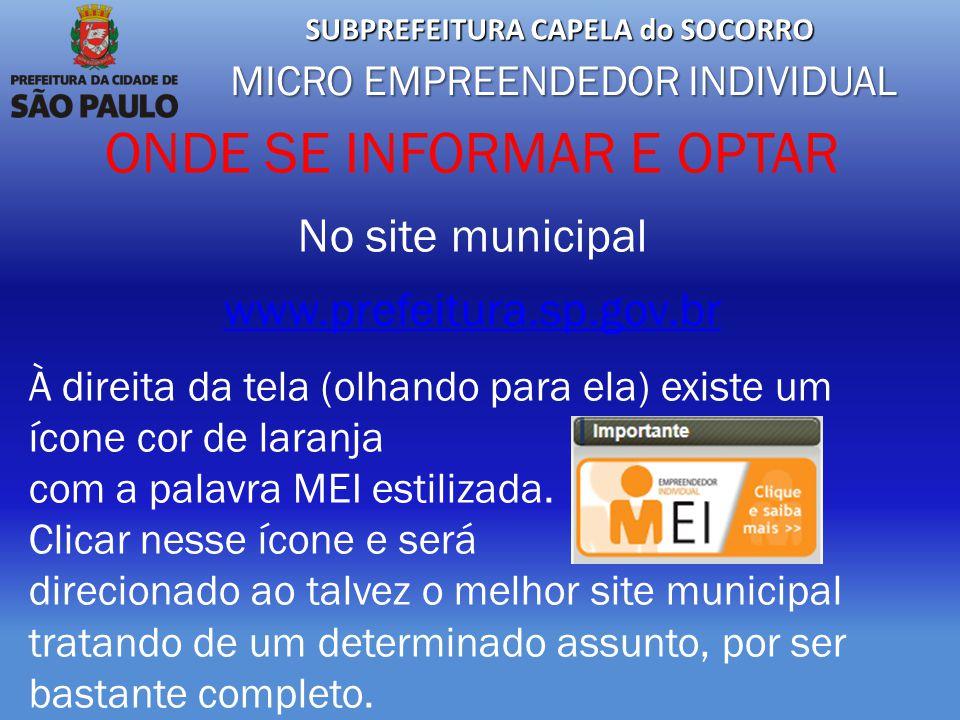 ONDE SE INFORMAR E OPTAR No site municipal www.prefeitura.sp.gov.br À direita da tela (olhando para ela) existe um ícone cor de laranja com a palavra MEI estilizada.