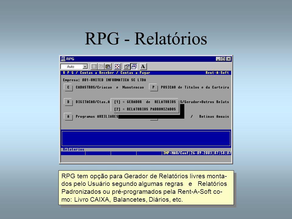 RPG - Relatórios RPG tem opção para Gerador de Relatórios livres monta- dos pelo Usuário segundo algumas regras e Relatórios Padronizados ou pré-progr