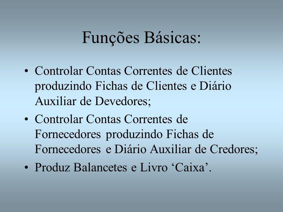 Funções Básicas: Controlar Contas Correntes de Clientes produzindo Fichas de Clientes e Diário Auxiliar de Devedores; Controlar Contas Correntes de Fo