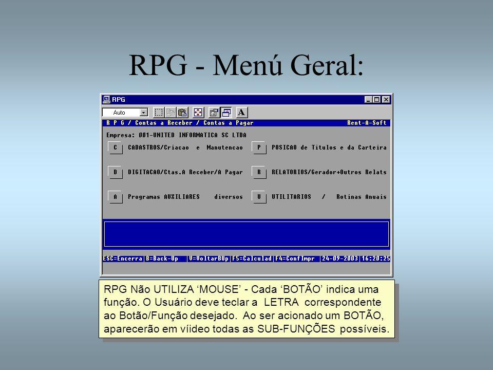 RPG - Menú Geral: RPG Não UTILIZA MOUSE - Cada BOTÃO indica uma função. O Usuário deve teclar a LETRA correspondente ao Botão/Função desejado. Ao ser