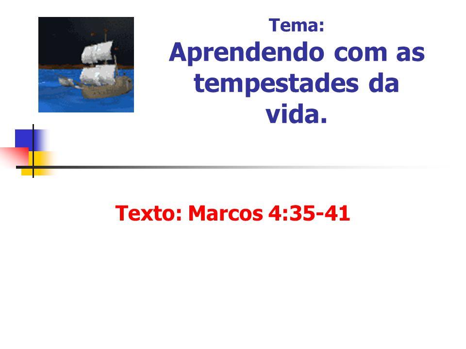 Tema: Aprendendo com as tempestades da vida. Texto: Marcos 4:35-41