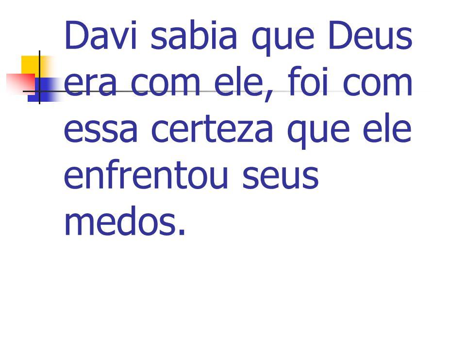 Davi sabia que Deus era com ele, foi com essa certeza que ele enfrentou seus medos.