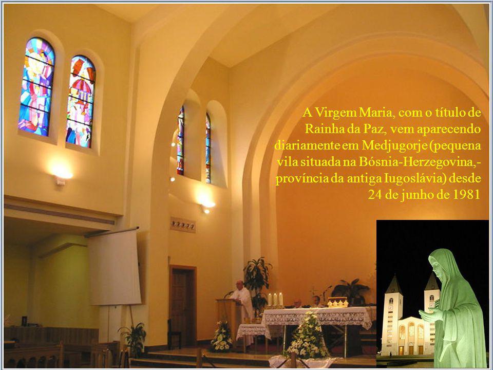 A Virgem Maria, com o título de Rainha da Paz, vem aparecendo diariamente em Medjugorje (pequena vila situada na Bósnia-Herzegovina,- província da antiga Iugoslávia) desde 24 de junho de 1981