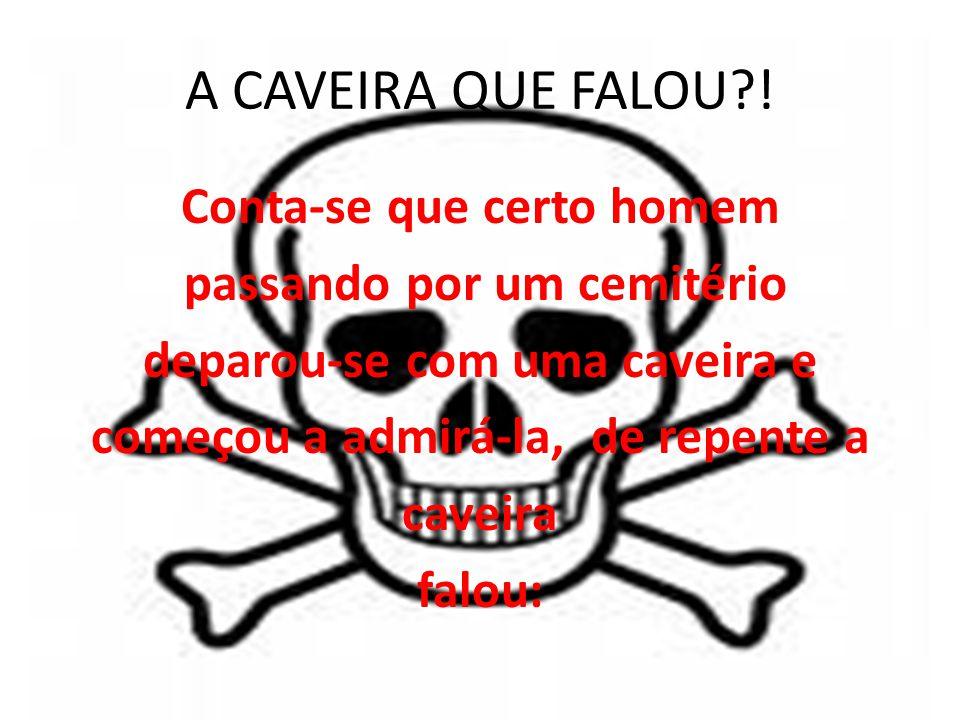 A CAVEIRA QUE FALOU?!
