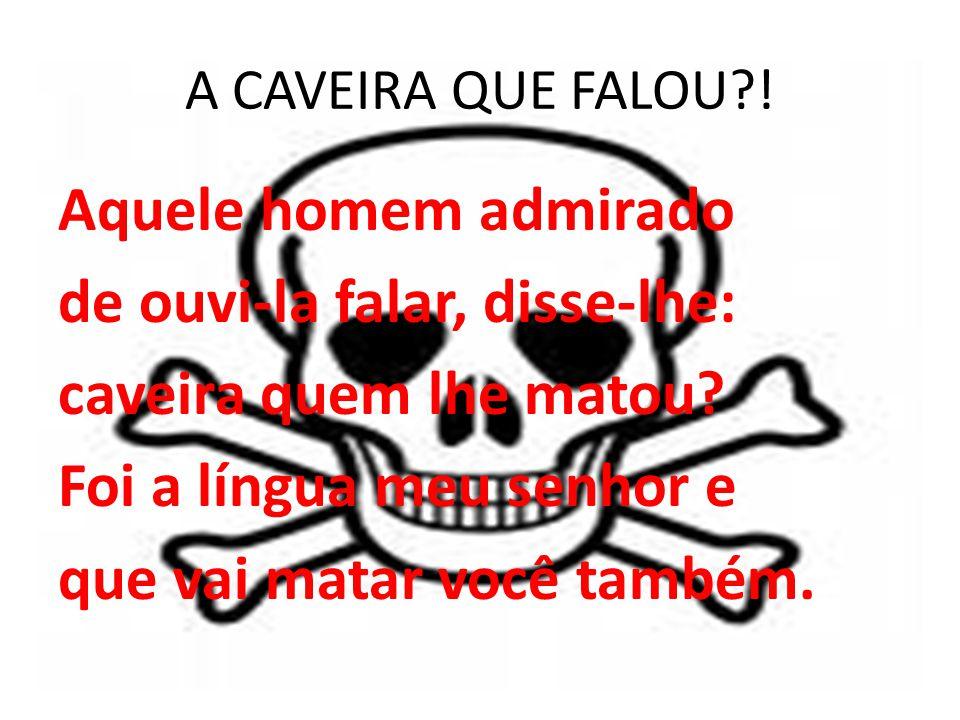 A CAVEIRA QUE FALOU?.