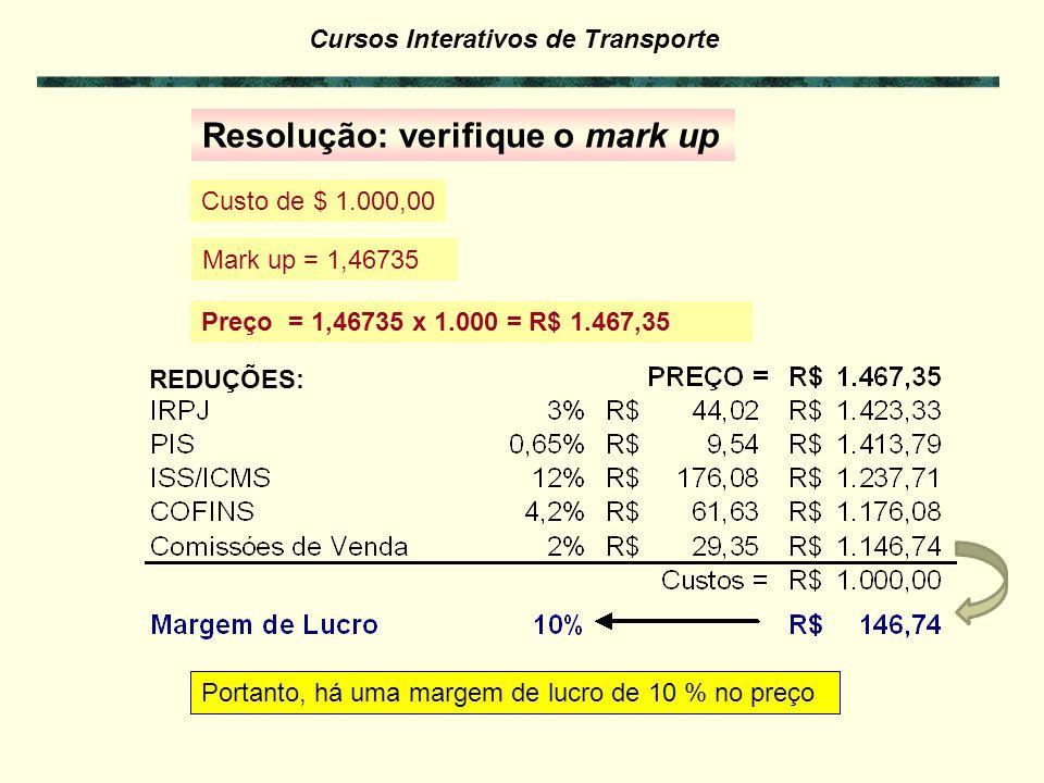 Cursos Interativos de Transporte Com os impostos abaixo relacionados calcule o mark up. - IR presumido com taxa de3 % - PIS0,65 % - ISS/ICMS12 % - COF