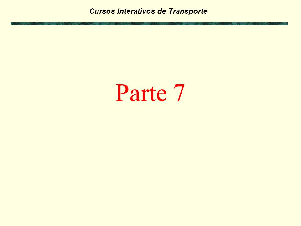 Cursos Interativos de Transporte Exercícios da Parte 6: - Antes de passar para a Parte 7 deste curso, faça os exercícios referentes a Parte 6 para ver