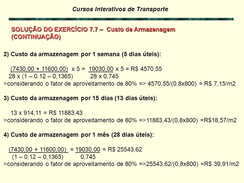 Cursos Interativos de Transporte Custo de Armazenagem - Paletização - Estocagem Com os dados abaixo, calcule o custo de armazenagem, por semana, quinz