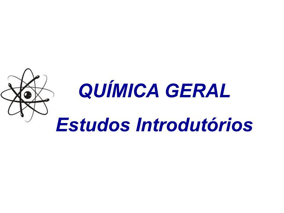 QUÍMICA GERAL Estudos Introdutórios