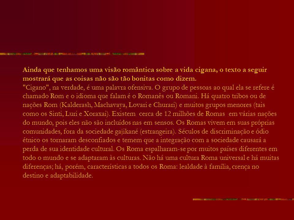 Ainda que tenhamos uma visão romântica sobre a vida cigana, o texto a seguir mostrará que as coisas não são tão bonitas como dizem.