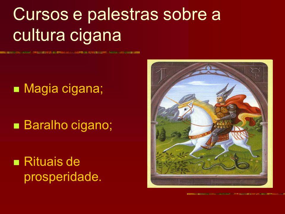 Cursos e palestras sobre a cultura cigana Magia cigana; Baralho cigano; Rituais de prosperidade.