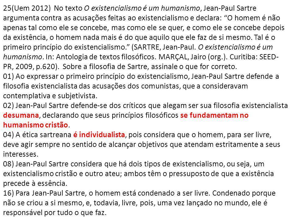 25(Uem 2012) No texto O existencialismo é um humanismo, Jean-Paul Sartre argumenta contra as acusações feitas ao existencialismo e declara: O homem é