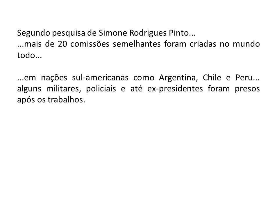 Segundo pesquisa de Simone Rodrigues Pinto......mais de 20 comissões semelhantes foram criadas no mundo todo......em nações sul-americanas como Argent