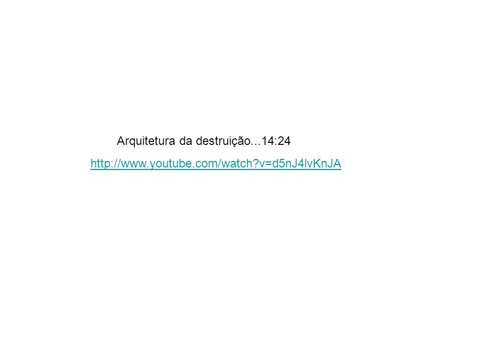 http://www.youtube.com/watch?v=d5nJ4lvKnJA Arquitetura da destruição...14:24