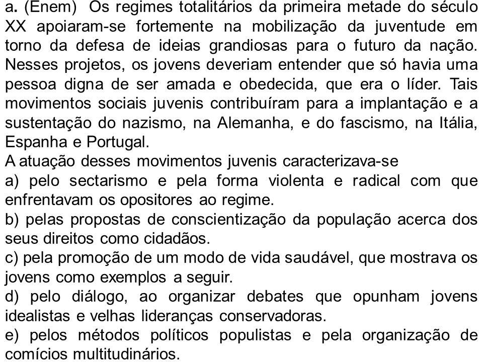a. (Enem) Os regimes totalitários da primeira metade do século XX apoiaram-se fortemente na mobilização da juventude em torno da defesa de ideias gran