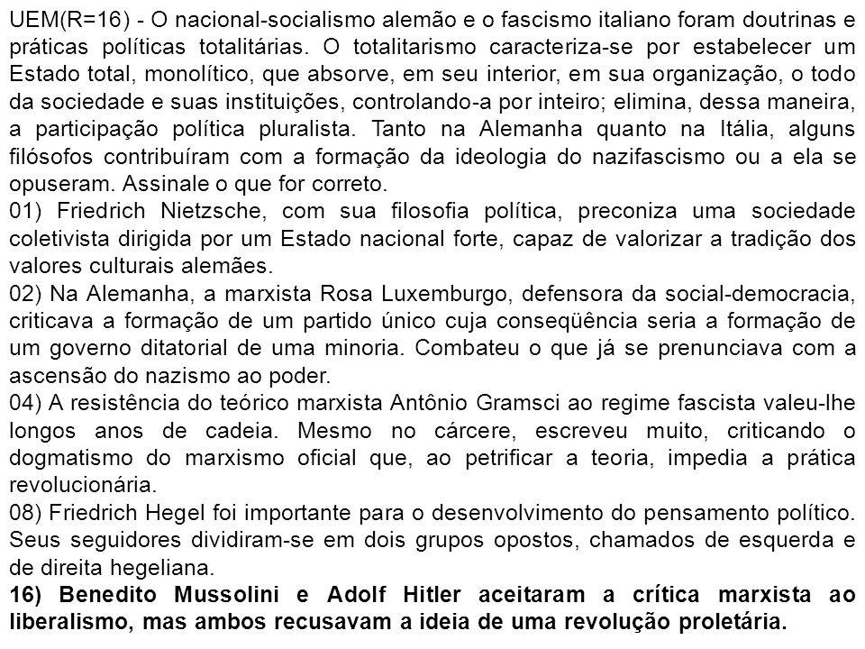 UEM(R=16) - O nacional-socialismo alemão e o fascismo italiano foram doutrinas e práticas políticas totalitárias. O totalitarismo caracteriza-se por e