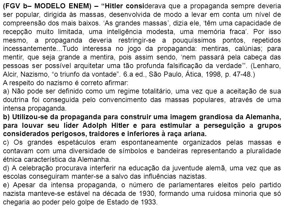(FGV b– MODELO ENEM) – Hitler considerava que a propaganda sempre deveria ser popular, dirigida às massas, desenvolvida de modo a levar em conta um ní