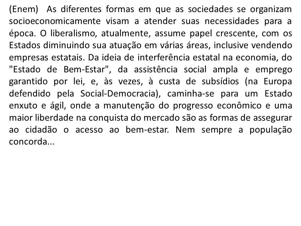 (Enem) As diferentes formas em que as sociedades se organizam socioeconomicamente visam a atender suas necessidades para a época. O liberalismo, atual
