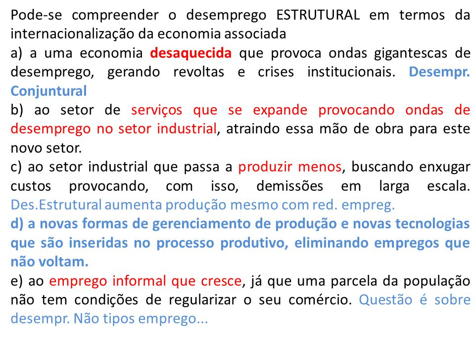 Pode-se compreender o desemprego ESTRUTURAL em termos da internacionalização da economia associada a) a uma economia desaquecida que provoca ondas gig