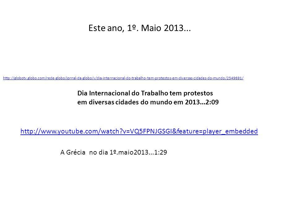 Este ano, 1º. Maio 2013... http://globotv.globo.com/rede-globo/jornal-da-globo/v/dia-internacional-do-trabalho-tem-protestos-em-diversas-cidades-do-mu