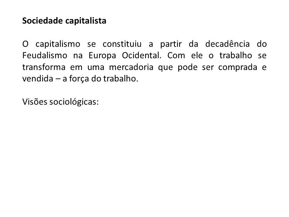 Sociedade capitalista O capitalismo se constituiu a partir da decadência do Feudalismo na Europa Ocidental. Com ele o trabalho se transforma em uma me